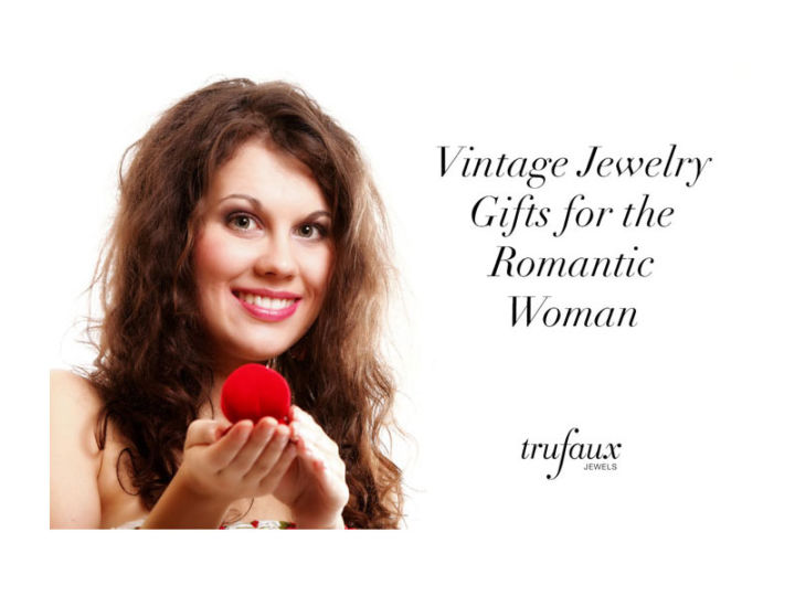 Vintage Jewelry Gifts for the Romantic Woman