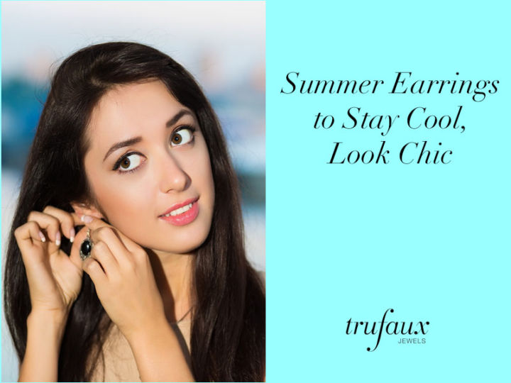 Summer Earrings to Stay Cool, Look Chic